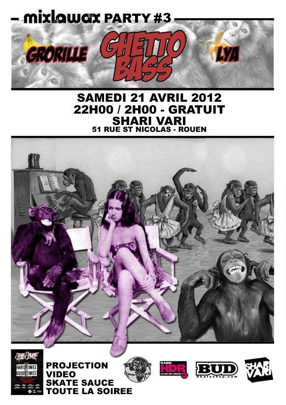 Soirée Mixlawax Party #03 Ghetto Bass Grorille Lya Shari Vari Rouen Samedi 21 avril 2012