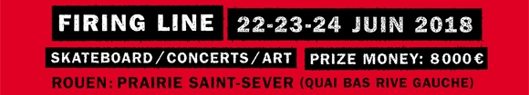 Rouen Firing Line international skateboard contest / concerts / art, 22-23-24 juin 2018